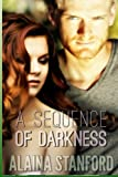 A Sequence of Darkness, Alaina Stanford, 149032349X