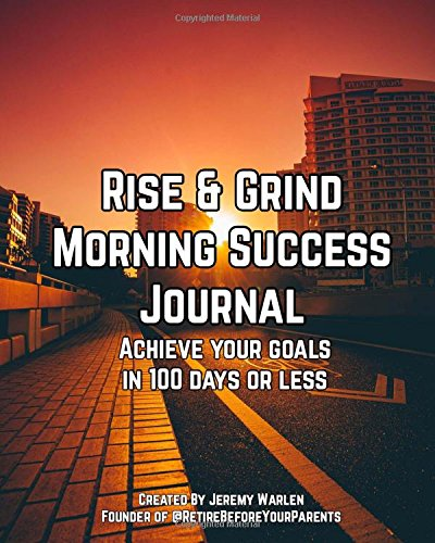 Rise & Grind Morning Success Journal: Achieve Your Goals In 100 Days Or Less pdf epub