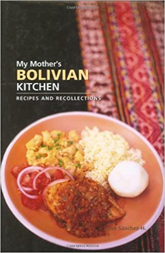 My Mothers Bolivian Kitchen: Recipes and Recollections (Hippocrene Cookbook Library (Hardcover)) by Jose Sanchez-H. (2005-03-31): Amazon.com: Books