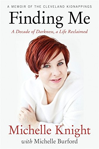 Finding Me: A Decade of Darkness, a Life Reclaimed: A Memoir of the Cleveland Kidnappings pdf