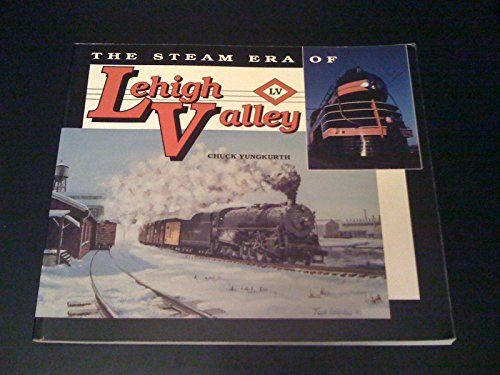 The Steam Era of Lehigh Valley by Chuck Yungkurth - Shopping Lehigh Valley