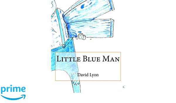 Little Blue Man: Mr David C Lyon: 9781530787531: Amazon.com ...