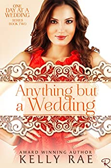 Anything But a Wedding: Book Two in the One Day at a Wedding Series by [Rae, Kelly]
