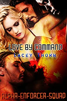 Love By Command (Alpha Enforcer Squad Book 2) by [Thorn, Lacey]