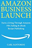 Amazon Business Launch: Earn a Living Through Amazon FBA Selling  & eBook Recipe Publishing