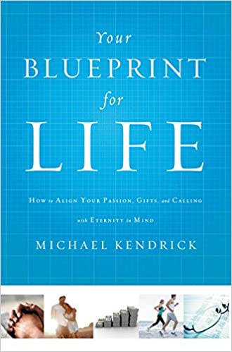 Your blueprint for life how to align your passion gifts and your blueprint for life how to align your passion gifts and calling with eternity in mind michael kendrick 9781400206605 amazon books malvernweather Choice Image