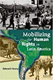 Mobilizing for Human Rights in Latin America, Edward L. Cleary, 1565492412