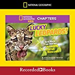 National Geographic Kids Chapters: Lucky Leopards: And More True Stories of Amazing Animal Rescues | Aline Alexander Newman