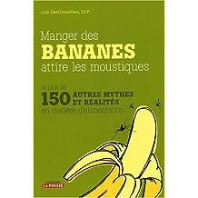 MANGER DES BANANES ATTIRE LES MOUSTIQUES : ET PLUS DE 150 AUTRES MYTHES ET RÉALITÉS EN MATIÈRE ALIME