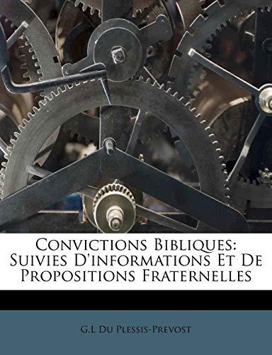 Convictions Bibliques: Suivies Dinformations Et De Propositions Fraternelles (French Edition) G.L Du Plessis-Prevost