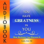 You Have Greatness in You: How Students Can Discover It | Azuka Zuke Obi