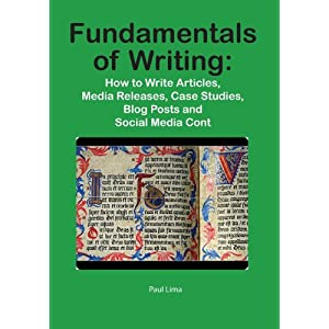 Fundamentals of Writing: How to Write Articles, Media Releases, Case Studies, Blog Posts and Social Media Content