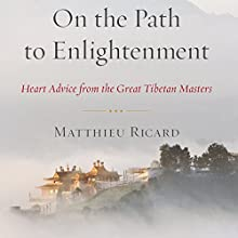 On the Path to Enlightenment: Heart Advice From the Great Tibetan Masters Audiobook by Matthieu Ricard, Charles Hastings (translator) Narrated by Edoardo Ballerini