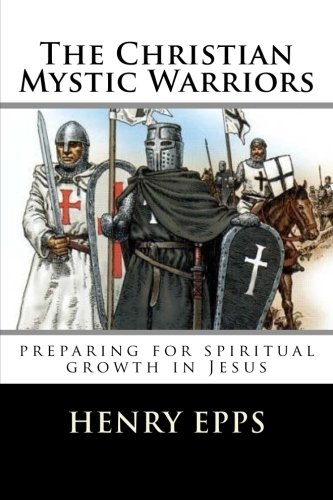 The Christian Mystic Warriors: preparing for spiritual growth in Jesus
