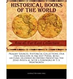 img - for Primary Sources, Historical Collections: Our Own Religion in Ancient Persia, Being Lectures Delivered in Oxford Presenting the Zend Avesta As, with a Foreword by T. S. Wentworth (Paperback) - Common book / textbook / text book