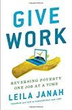 img - for Give Work: Reversing Poverty One Job at a Time book / textbook / text book