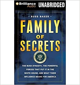 The Bush Dynasty Family of Secrets Americas Invisible Government and the Hidden History of the Last Fifty Years