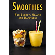 Smoothies: For Energy, Health and Happiness