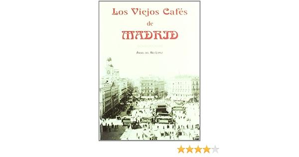 Los viejos cafés de Madrid: Amazon.es: Río López, Ángel del ...