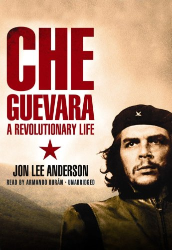 Che Guevara: A Revolutionary Life (Library Edition) by Blackstone Audio, Inc.