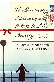 The Guernsey Literary and Potato Peel Pie Society: A Novel by [Barrows, Annie, Shaffer, Mary Ann]