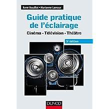 Guide Pratique Éclairage: Cinéma, Télévision, Théâtre 5e Éd.