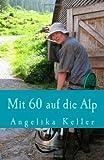 Mit 60 Auf Die Alp, Angelika Keller, 1492978116