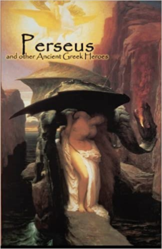 Perseus and Other Ancient Greek Heroes: E M Berens, John