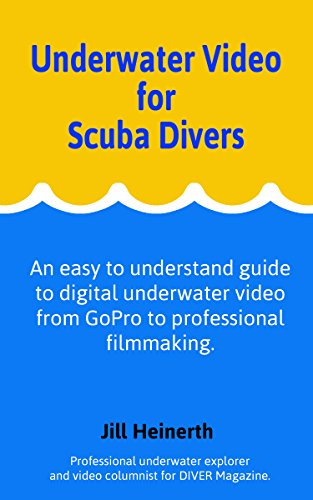 Underwater Video for Scuba Divers: An easy to understand guide to digital underwater video from GoPro to professional filmmaking. (English Edition)