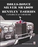 Rolls-Royce Silver Shadow/Bentley T-Series, Camargue & Corniche: Revised & Enlarged Edition