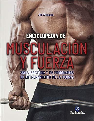 Enciclopedia de musculación y fuerza. 381 ejercicios y 116 ...