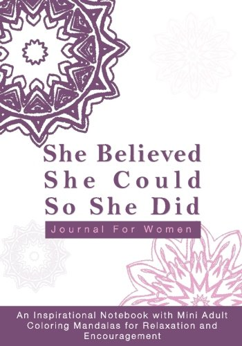 She Believed She Could So She Did Journal For Women: An Inspirational Notebook with Mini Adult Coloring Mandalas for Relaxation and Encouragement ... Quote Books, Diaries, Notebooks and Journals) ()