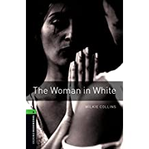Oxford Bookworms Library, New Edition: Level 6 (2,500 headwords) The Woman in White