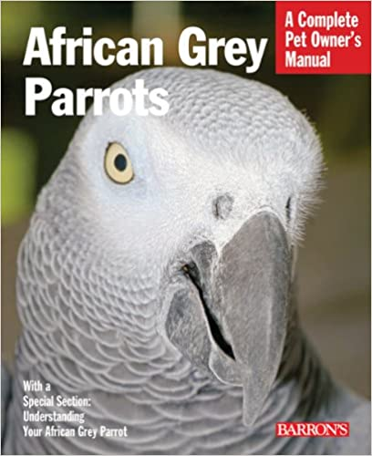 African Grey Parrot (Barron 39:s Complete Pet Owner 39:s Manuals)