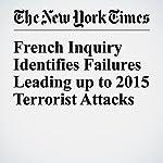 French Inquiry Identifies Failures Leading up to 2015 Terrorist Attacks   Aurelien Breeden