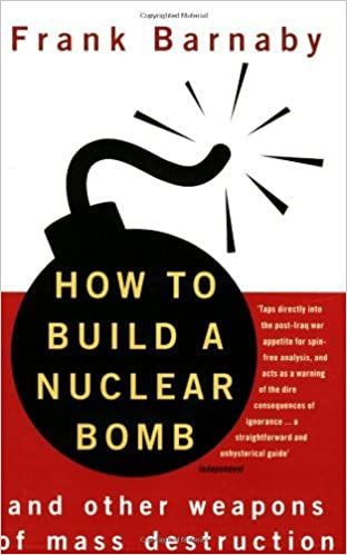 How to Build a Nuclear Bomb: And Other Weapons of Mass Destruction by Dr. Frank Barnaby (2004-07-22)