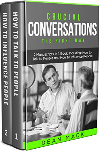 Crucial Conversations: The Right Way - Bundle - The Only 2 Books You Need to Master Difficult Conversations, Crucial Confrontations and Conversation Tactics ... Best Seller Book 12) (English Edition)