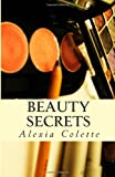 Beauty Secrets, Alexia Colette, 1495420663