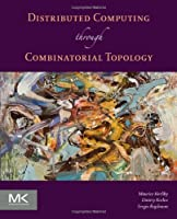 Distributed Computing Through Combinatorial Topology Front Cover