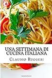 Una Settimana Di Cucina Italiana, Claudio Ruggeri, 1480235385