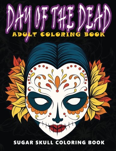 Day of the Dead: Sugar skull coloring book at midnight Version ( Skull Coloring Book for Adults, Relaxation & Meditation ) PDF