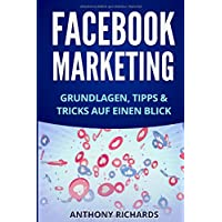 Facebook Marketing: Grundlagen, Tipps und Tricks für die Neukundengewinnung auf Facebook Beste Social Media Strategie mit Facebook Ads Werbung auf ... Facebook-Marketing, Band 1)