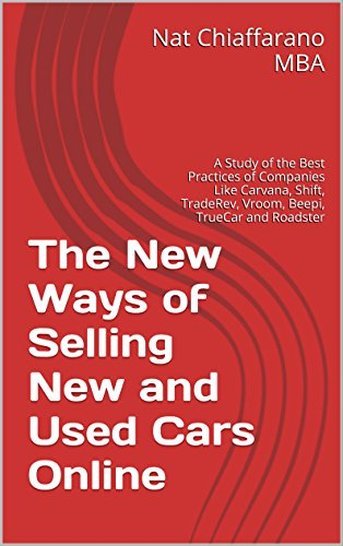 The New Ways of Selling New and Used Cars Online: A Study of the Best Practices of Companies Like Carvana, Shift, TradeRev, Vroom, Beepi, TrueCar and - Shift Roadster