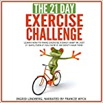 The 21-Day Exercise Challenge: Learn How to Make Exercise a Daily Habit in Just 21 Days | 21 Day Challenges