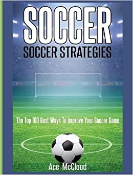 Buy Soccer: Soccer Strategies: The Top 100 Best Ways to Improve Your