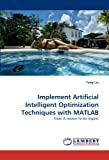 Implement Artificial Intelligent Optimization Techniques with Matlab, Fang Liu, 3843393109