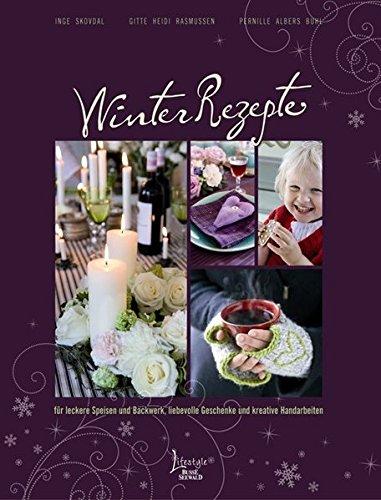 Winterrezepte: für leckere Speisen und Backwerk, liebevolle Geschenke und kreative Handarbeiten