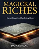 img - for Magickal Riches: Occult Rituals For Manifesting Money by Damon Brand (2015-06-29) book / textbook / text book