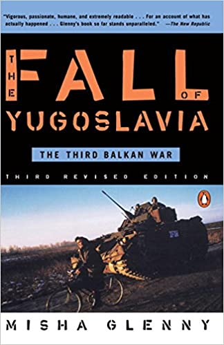 The Fall of Yugoslavia: The Third Balkan War, Third Revised Edition: Misha Glenny: 9780140257717: Amazon.com: Books