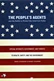 img - for The People's Agents and the Battle to Protect the American Public: Special Interests, Government, and Threats to Health, Safety, and the Environment book / textbook / text book
